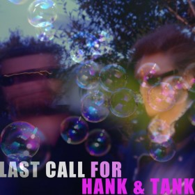 Last Call for Hank & Tank